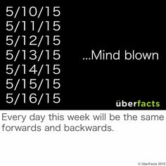 Everyday this week is the same forwards and backwards