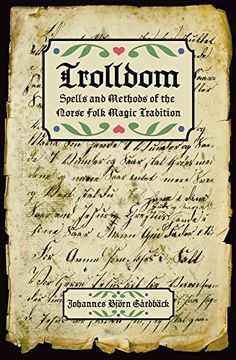 Trolldom: Spells and Methods of the Norse Folk Magic Tradition by Johannes Björn…