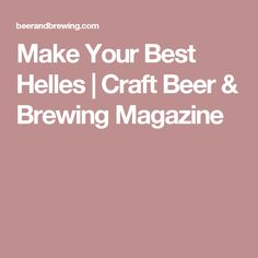 Make Your Best Helles | Craft Beer & Brewing Magazine