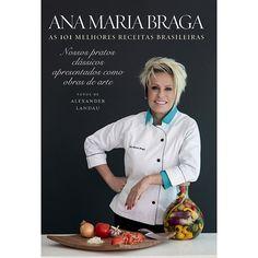 Ana Maria Braga/ As 101 melhores receitas brasileiras.