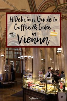 A Guide to Vienna's Coffeehouses for Coffee & Cake, Austria - California Globetrotter