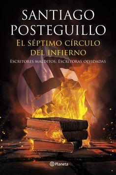 Posteguillo, Santiago. El Séptimo círculo del infierno : escritores malditos, escritoras olvidadasBarcelona : Planeta, 2017