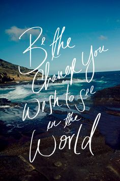 Be the change :)