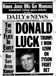 "Donald Trump claimed to have won $20 million by betting on Evander Holyfield in his Las Vegas heavyweight title bout with Mike Tyson. On Dec. 4, 1996, the Daily News ran the headline ""Donald Luck,"" referring to his alleged win."