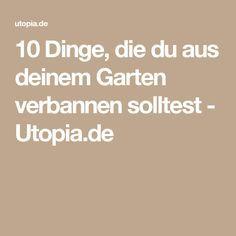 10 Dinge, die du aus deinem Garten verbannen solltest - Utopia.de