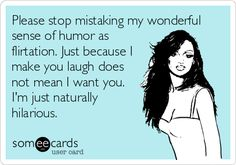 Free and Funny Flirting Ecard: Please stop mistaking my wonderful sense of humor as flirtation. Just because I make you laugh does not mean I want you. I'm just naturally hilarious. Create and send your own custom Flirting ecard. I Dont Like You, Don't Like Me, Just For You, Georg Christoph Lichtenberg, Haha, Me Quotes, Funny Quotes, Hair Quotes, Flirting Quotes