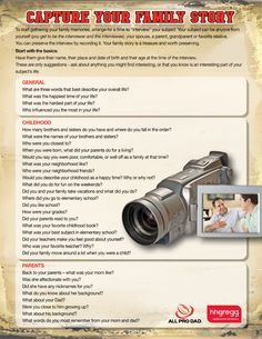 How to Capture Your Family Story  http://www.allprodad.com/tools-and-resources/build-relationships/how-to-capture-your-family-story/