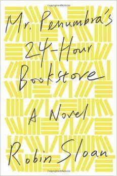 Mr. Penumbra's 24-Hour Bookstore: A Novel by Robin Sloan.  A tale of global conspiracy, complex code-breaking, high-tech data visualization, young love, rollicking adventure, and the secret to eternal life-mostly set in a hole-in-the-wall San Francisco bookstore. 05/12/2014.