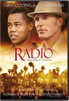 Radio - Based on a true story, Radio is a mentally challenged young man who is noticed by South Carolina high school football coach Harold Jones.