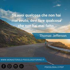 Se vuoi qualcosa che non hai mai avuto, devi fare qualcosa che non hai mai fatto. #Jefferson #Aforismi