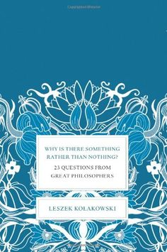 Why Is There Something Rather Than Nothing?: 23 Questions from Great Philosophers by Leszek Kolakowski,http://www.amazon.com/dp/0465004997/ref=cm_sw_r_pi_dp_tnPOsb1ZBKNKPP4Z