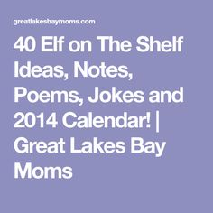 40 Elf on The Shelf Ideas, Notes, Poems, Jokes and 2014 Calendar! | Great Lakes Bay Moms
