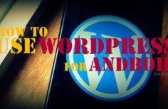 How to Use WordPress for Android