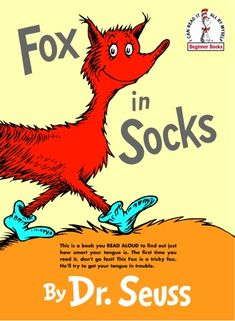 Fox in Socks Dr. Seuss (1965) ~ It features two main characters, Fox and Knox, who speak almost entirely in densely rhyming tongue-twisters.