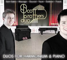 Duos for harmonium & Piano: Pieces by Saint-Saëns, Gounod, Mascagni, Guilmant, Franck and Fauré played by the Scott Brothers Duo