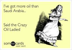 Ive got more oil than Saudi Arabia... Said the Crazy Oil Ladies! #essentialoils #doterra