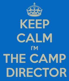 KEEP CALM I'M THE CAMP  DIRECTOR