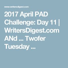 2017 April PAD Challenge: Day 11 | WritersDigest.com ANd ... Twofer Tuesday ...