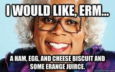 Madea dinner party theme: all the food is labeled like Madea would say it, then watch one of her movies!