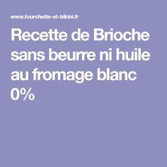 Recette de Brioche sans beurre ni huile au fromage blanc 0%