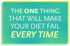 The One Thing That Will Make Your Diet Fail Every Time