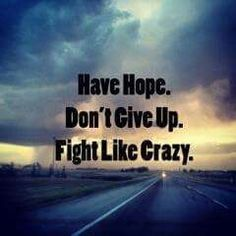 With MS - Have Hope for a Cure. Don't Give Up. Fight Like Crazy.