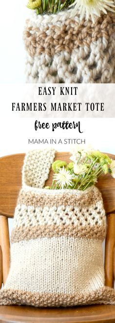 Easy Knitting Pattern Farmers Market Tote via @MamaInAStitch . This free pattern is super simple. It's worked in the round and seamed at the bottom. It's also quick and fast since it's made with chunky yarn and big needles!