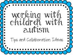 Home Sweet Speech Room : Working with Children with Autism: Tips and Collaboration Ideas