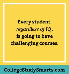 Every student, regardless of IQ,  is going to have challenging courses.   | Study Tips for College, study tips, college study tips, online student study tips, online course study tips, study strategies, study in less time, study better, study habits, study schedule, college study skills, how to study in college, online study tips, online students, online college tips, online course tips, online classes, study online, college online, online student study tips, online study ti