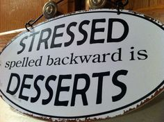 stressed.../...desserts