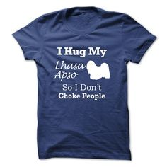 I hug my Lhasa Apso so i dont choke people - TT5 T Shirt, Hoodie, Sweatshirt
