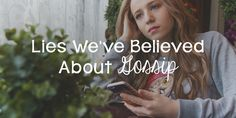 Lies We've Believed About Gossip - Lies Young Women BelieveLies Young Women Believe