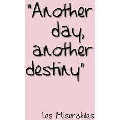Les Miserables One day more Another day another destiny this never ending road to cavalry Broadway Quotes, Theatre Quotes, Movie Quotes, Song Quotes, Sound Of Music, Les Mis Quotes, Les Miserables Quotes, Favorite Quotes, Best Quotes