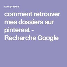 comment retrouver mes dossiers sur pinterest - Recherche Google