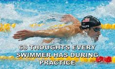 68 Thoughts Every Swimmer Has During Practice this is the most accurate thing i have ever read, except its missing that one song chorus that gets stuck in your head on repeat.