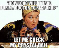 haha..this would be how long till a certain doc gets here to do my procedure lol