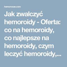 Jak zwalczyć hemoroidy - Oferta: co na hemoroidy, co najlepsze na hemoroidy, czym leczyć hemoroidy, dobry lek na hemoroidy, hemoroidy, hemoroidy jak leczyć, hemoroidy leczenie, hemoroidy leczenie domowe, hemoroidy leki, hemoroidy objawy, hemoroidy odbytu, hemoroidy przyczyny, hemoroidy w ciąży, hemorosan, jak leczyć hemoroidy, jak wyleczyć hemoroidy, jak zwalczyć hemoroidy, leczenie hemoroidów, leki na hemoroidy, na hemoroidy, najlepsze na hemoroidy, najlepszy lek na hemoroidy, objawy…