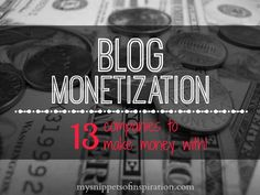 Blog #monetization isn't hard but you must begin somewhere! Here are 13 companies to work with to begin making money with your #blog or #site!