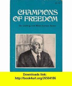 Champions of Freedom (Ludwig Von Mises Lecture Series) Henry Hazlitt ,   ,  , ASIN: B000Z54KO2 , tutorials , pdf , ebook , torrent , downloads , rapidshare , filesonic , hotfile , megaupload , fileserve