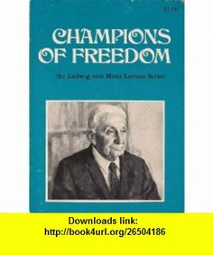 Champions of Freedom (Ludwig Von Mises Lecture Series) Henry Hazlitt ,   ,  , ASIN: B000Z54KO2 , tutorials , pdf , ebook , torrent , downloads , rapidshare , filesonic , hotfile , megaupload , fileserve