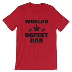 World's Dopest Dad T-Shirt, Father's Day Gift, Gift for Stoner Dad, Pot Leaf Shirt, Jane Dope Fathers Day Shirts, Dad To Be Shirts, Funny Nurse Gifts, Stoner Girl, Nurse Humor, Silhouette Projects, Girl Gifts, Order Prints, Dads
