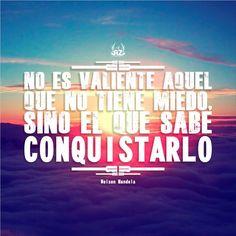 No es valiente aquel que no tiene miedo, sino el que sabe conquistarlo!