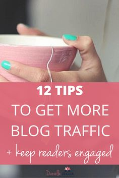 12 Tips for How to Get More Blog Traffic + Keep Readers Engaged -- #Blogging #BlogTips