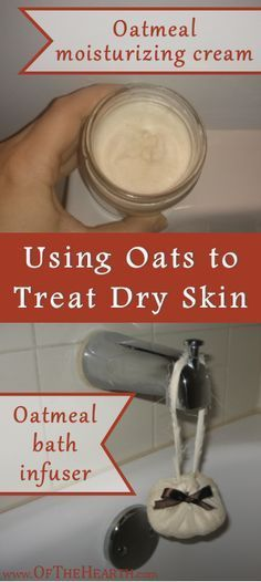 Using Oatmeal to Treat Dry Skin | Here is an explanation of why oats are beneficial and instructions for how to make homemade oatmeal moisturizing cream and oatmeal bath infusers.