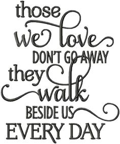 Machine Embroidery Design - Those we love don't go away they walk beside us…