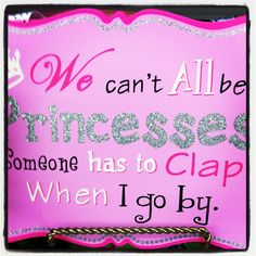 I'm the princess, so you can't be! ;)