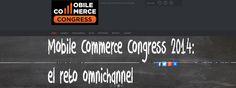 Nos vamos al MOBILE ECOMMERCE CONGRESS 2014!!!  2http://ecommerce-news.es/Llega a Madrid la II Edición del Mobile Commerce Congress