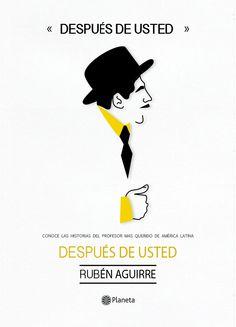 """""""Después de usted"""", libro de Rubén Aguirre"""