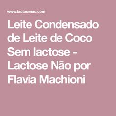 Leite Condensado de Leite de Coco Sem lactose - Lactose Não por Flavia Machioni