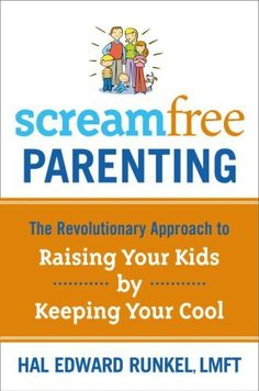 Amazon.com: Screamfree Parenting: The Revolutionary Approach to Raising Your Kids by Keeping Your Cool eBook: Hal Edward Runkel: Kindle Store